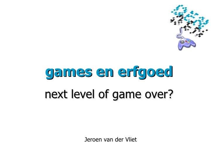 games en erfgoed next level of game over? Jeroen van der Vliet