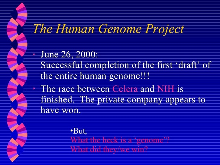 The Human Genome Project <ul><li>June 26, 2000:  Successful completion of the first 'draft' of the entire human genome!!! ...
