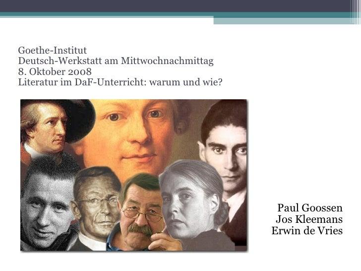 Goethe-Institut Deutsch-Werkstatt am Mittwochnachmittag 8. Oktober 2008 Literatur im DaF-Unterricht: warum und wie? Paul G...