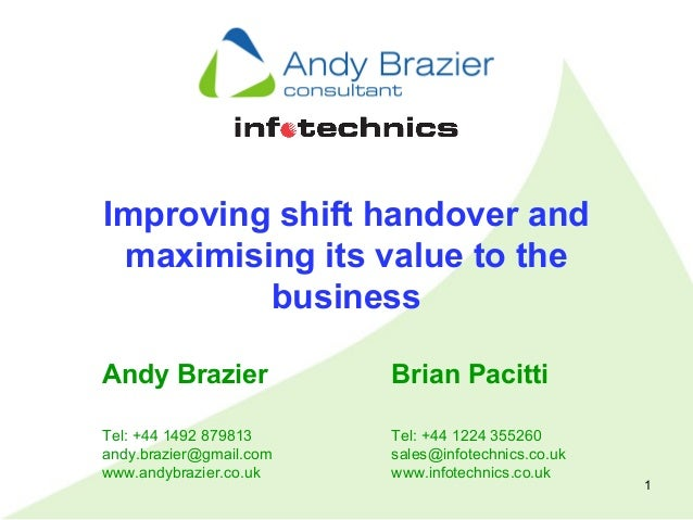1 Improving shift handover and maximising its value to the business Andy Brazier Tel: +44 1492 879813 andy.brazier@gmail.c...