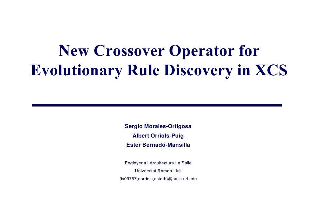 New Crossover Operator for Evolutionary Rule Discovery in XCS                Sergio Morales-Ortigosa                  Albe...