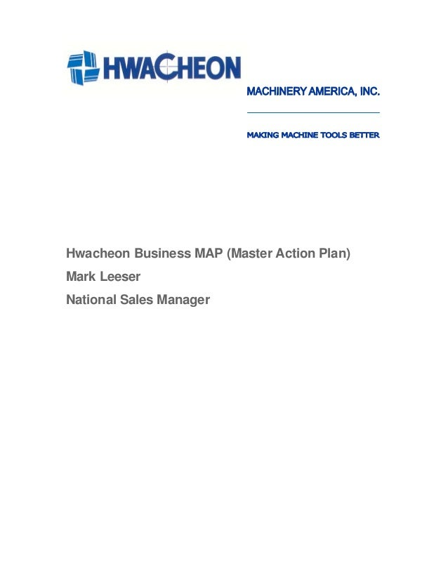 Hwacheon Business MAP (Master Action Plan)Mark LeeserNational Sales Manager