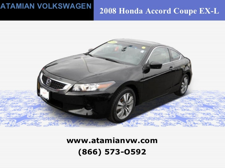 (866) 573-O592 www.atamianvw.com ATAMIAN VOLKSWAGEN 2008 Honda Accord Coupe EX-L