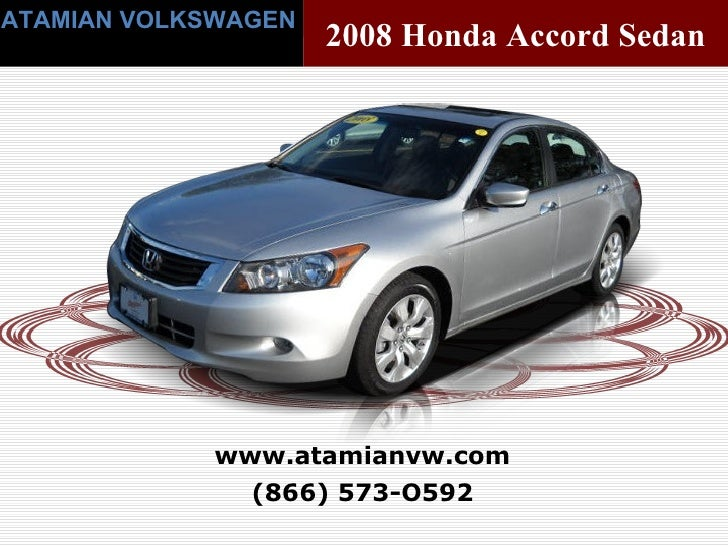 (866) 573-O592 www.atamianvw.com ATAMIAN VOLKSWAGEN 2008 Honda Accord Sedan