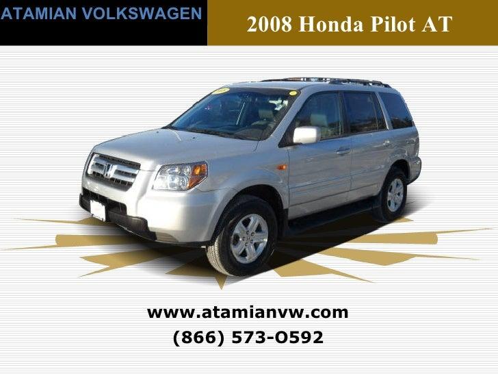 (866) 573-O592 www.atamianvw.com ATAMIAN VOLKSWAGEN 2008 Honda Pilot AT