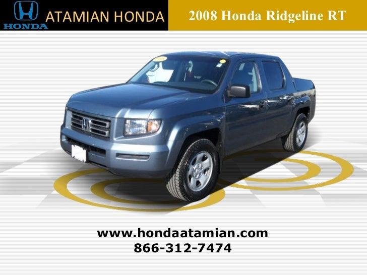 2008 Honda Ridgeline RT 866-312-7474 www.hondaatamian.com ATAMIAN HONDA