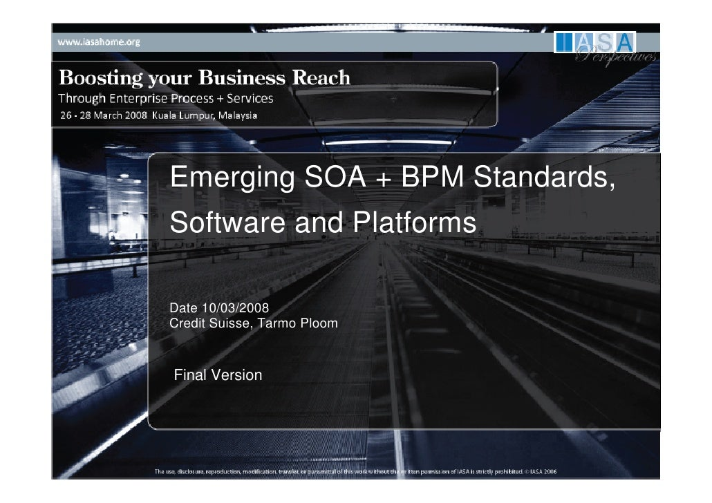 Emerging SOA + BPM Standards, Software and Platforms  Date 10/03/2008 Credit Suisse, Tarmo Ploom   Final Version
