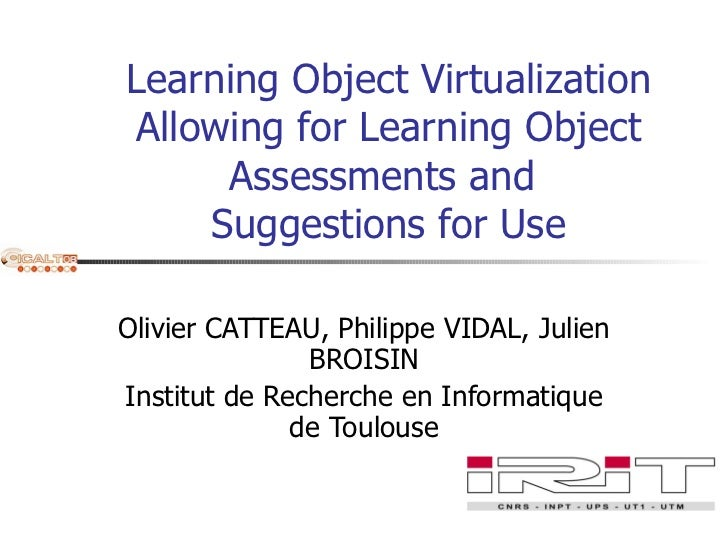 Learning Object Virtualization Allowing for Learning Object Assessments and  Suggestions for Use Olivier CATTEAU, Philippe...