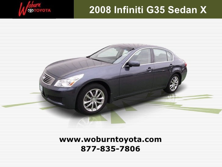877-835-7806 www.woburntoyota.com 2008 Infiniti G35 Sedan X