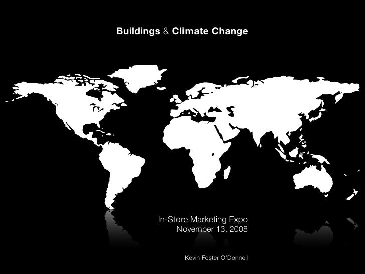 Buildings & Climate Change             In-Store Marketing Expo              November 13, 2008                 Kevin Foster...
