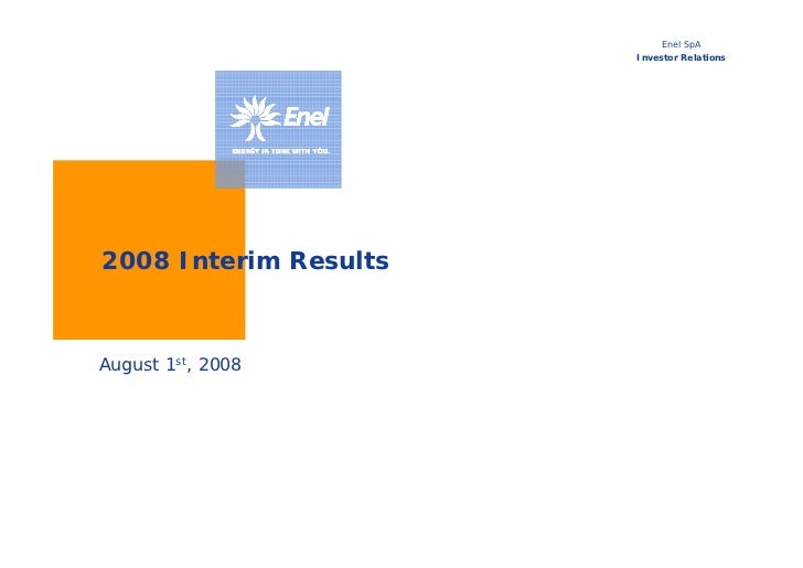 Enel SpA                        Investor Relations     2008 Interim Results    August 1st, 2008