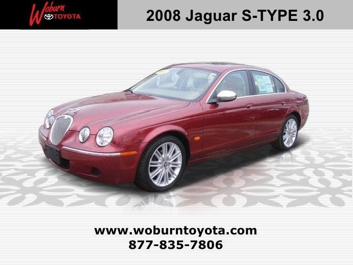 877-835-7806 www.woburntoyota.com 2008 Jaguar S-TYPE 3.0