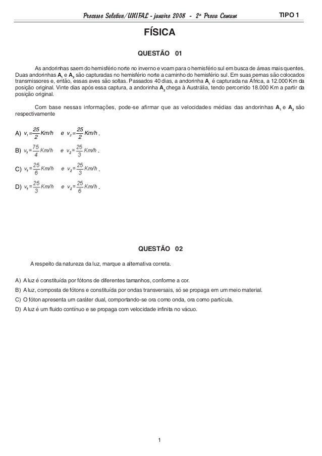 Processo Seletivo/UNIFAL - janeiro 2008 - 2ª Prova Comum TIPO 1FÍSICAQUESTÃO 01As andorinhas saem do hemisfério norte no i...