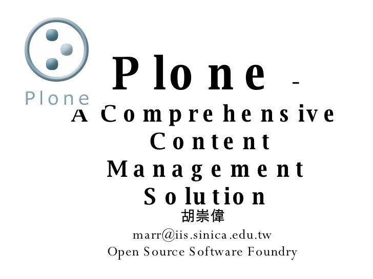 Plone   - A Comprehensive  Content Management Solution <ul><ul><li>胡崇偉 </li></ul></ul><ul><ul><li>[email_address] </li></u...