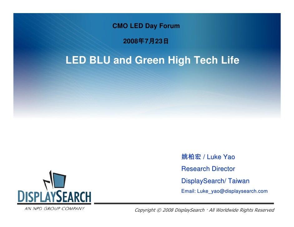 CMO LED Day Forum            2008年7月23日   LED BLU and Green High Tech Life                                      姚柏宏 / Luke...