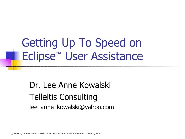 Getting Up To Speed on Eclipse ™  User Assistance Dr. Lee Anne Kowalski Telleltis Consulting [email_address]