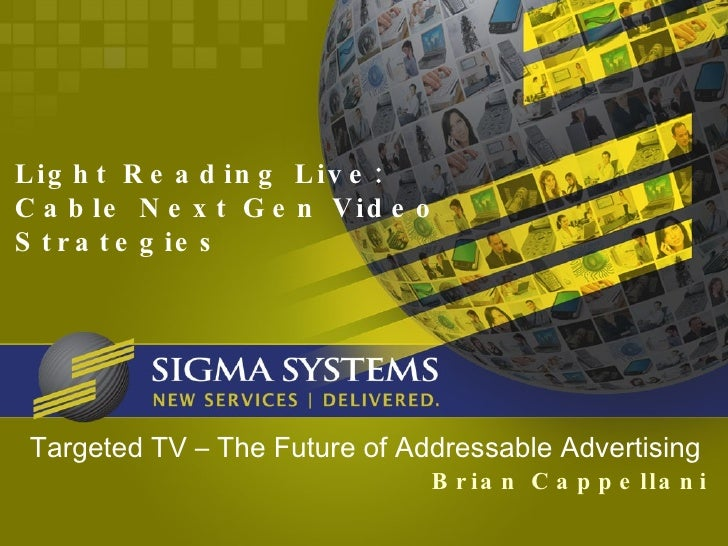 Targeted TV – The Future of Addressable Advertising  Brian Cappellani Light Reading Live: Cable Next Gen Video  Strategies