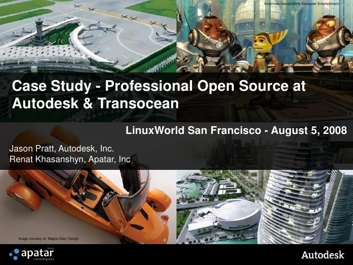Insomniac Games/Sony Computer Entertainment     Case Study - Professional Open Source at Autodesk & Transocean            ...