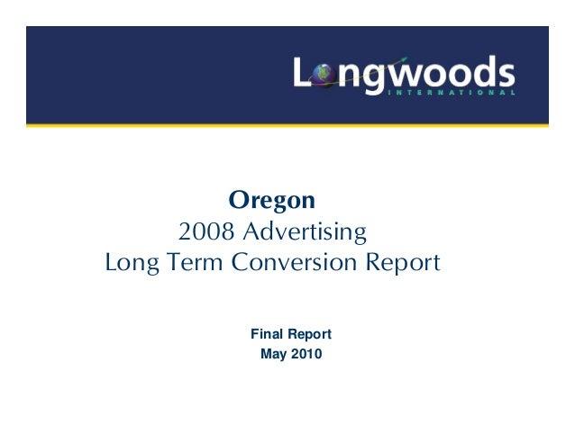 Oregon      2008 AdvertisingLong Term Conversion Report           Final Report            May 2010