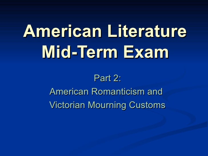 American Literature  Mid-Term Exam   Part 2: American Romanticism and  Victorian Mourning Customs