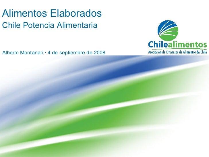 Alimentos Elaborados Chile Potencia Alimentaria Alberto Montanari  ·  4 de septiembre de 2008