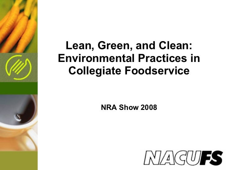 Lean, Green, and Clean: Environmental Practices in Collegiate Foodservice NRA Show 2008