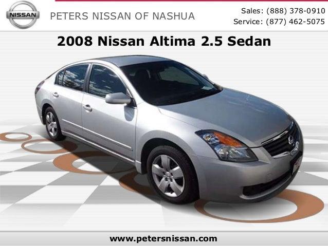 Sales: (888) 378-0910PETERS NISSAN OF NASHUA         Service: (877) 462-5075 2008 Nissan Altima 2.5 Sedan         www.pete...