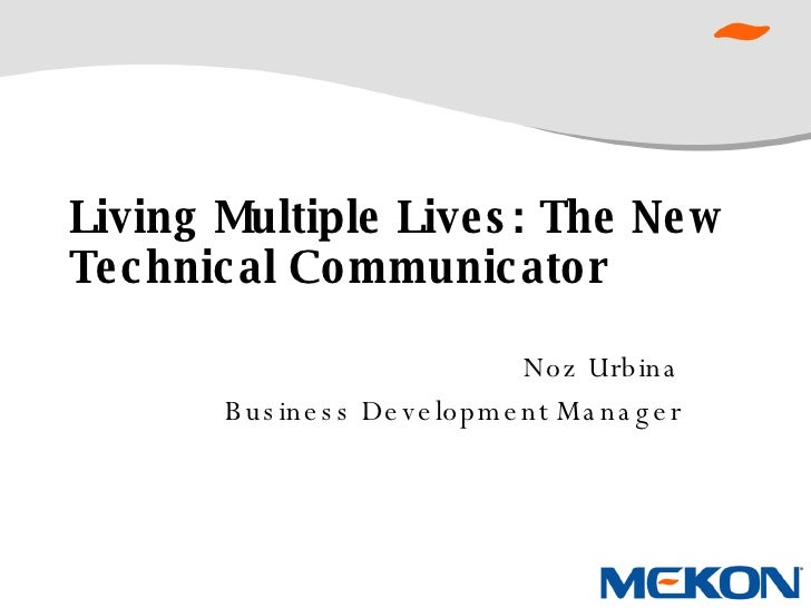 Living Multiple Lives: The New Technical Communicator Noz Urbina Business Development Manager