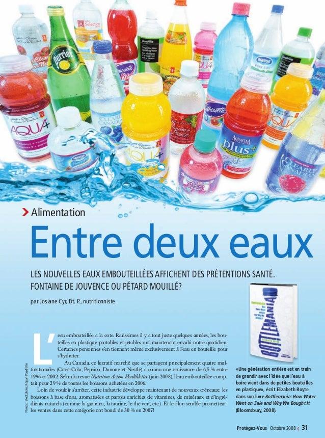 Protégez-Vous Octobre 2008 ‹ 31 ›Alimentation Entre deux eauxLES NOUVELLES EAUX EMBOUTEILLÉES AFFICHENT DES PRÉTENTIONS SA...