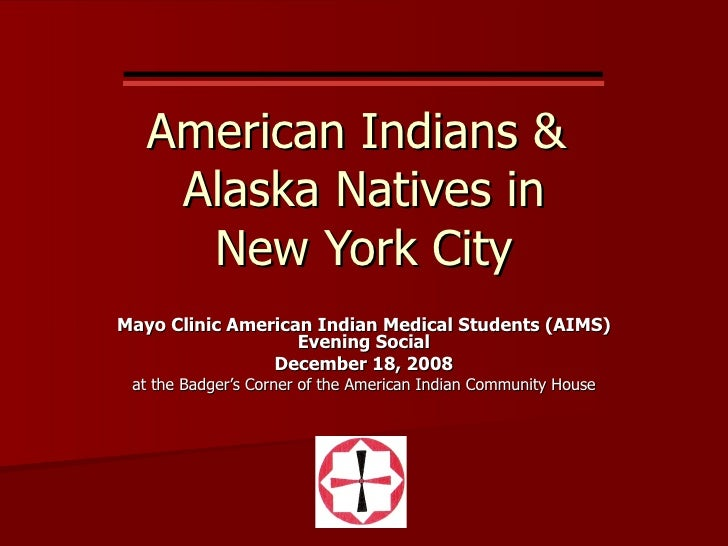 American Indians &  Alaska Natives in New York City Mayo Clinic American Indian Medical Students (AIMS)  Evening Social De...