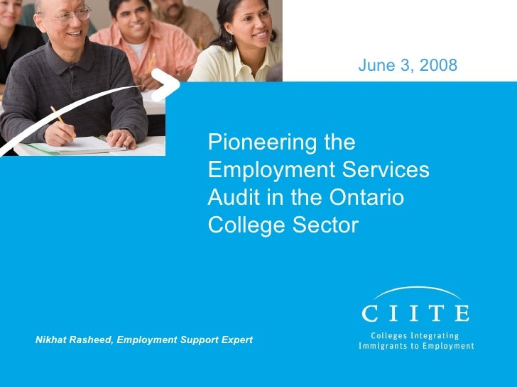 Pioneering the Employment Services Audit in the Ontario College Sector June 3, 2008 Nikhat Rasheed, Employment Support Exp...