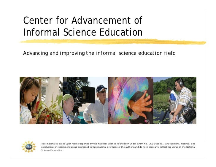 Center for Advancement of Informal Science Education Advancing and improving the informal science education field         ...
