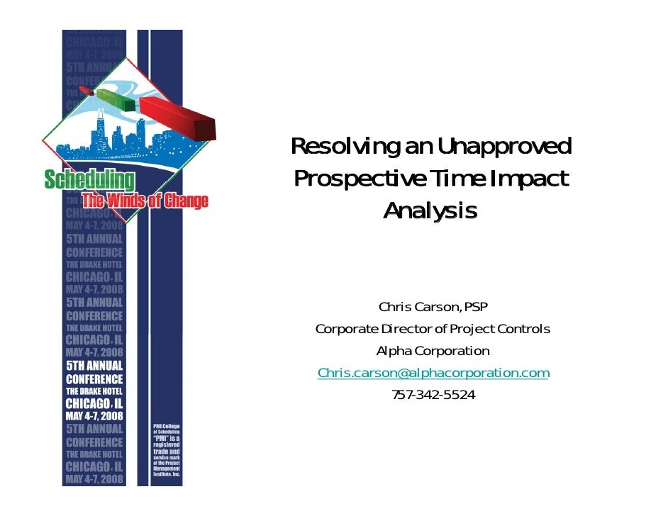 Resolving an Unapproved Prospective Time Impact         Analysis               Chris Carson, PSP   Corporate Director of P...
