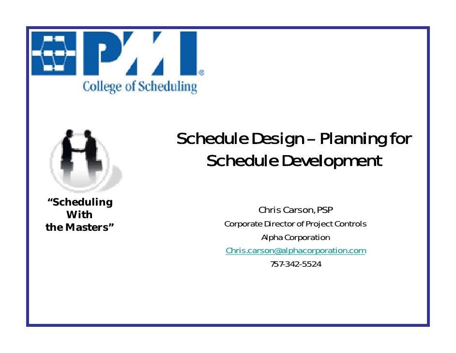 """Schedule Design – Planning for                   Schedule Development  """"Scheduling                               Chris Car..."""