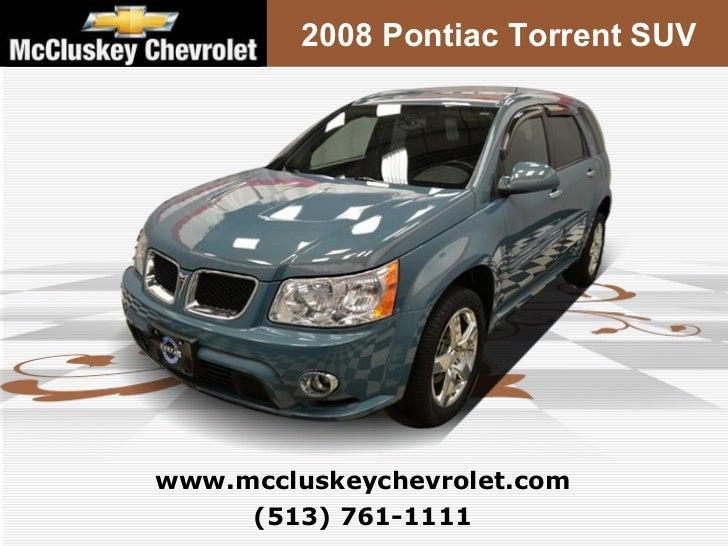 2008 Pontiac Torrent SUV (513) 761-1111 www.mccluskeychevrolet.com