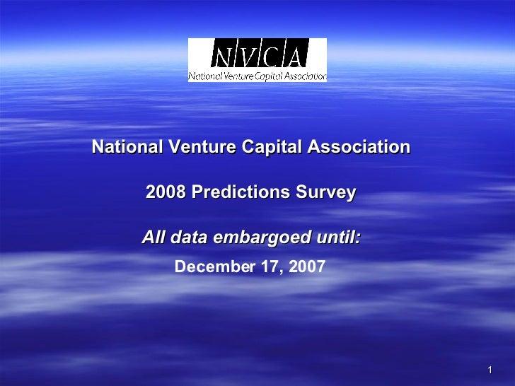 National Venture Capital Association 2008 Predictions Survey All data embargoed until: December 17, 2007