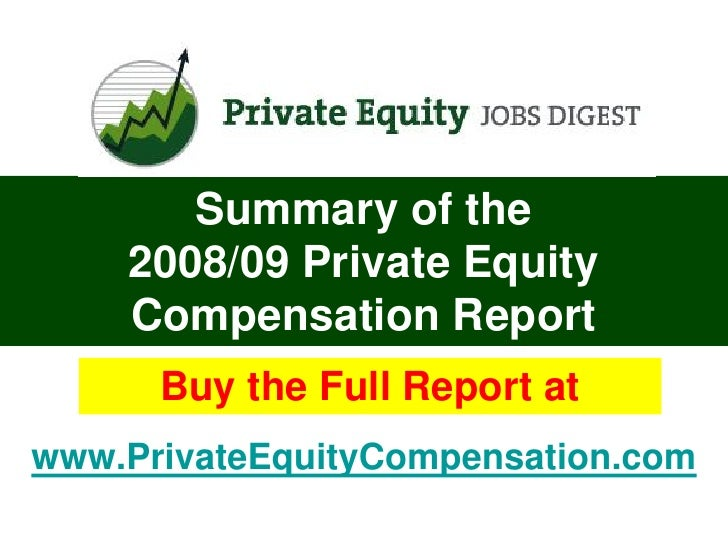 Summary of the     2008/09 Private Equity     Compensation Report       Buy the Full Report at www.PrivateEquityCompensati...