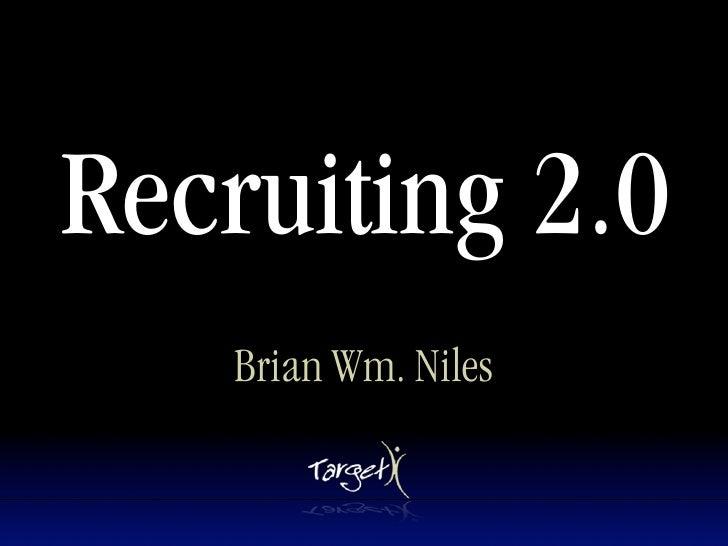 Recruiting 2.0     Brian Wm. Niles