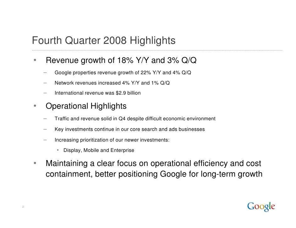 Fourth Quarter 2008 Highlights     •   Revenue growth of 18% Y/Y and 3% Q/Q         –   Google properties revenue growth o...