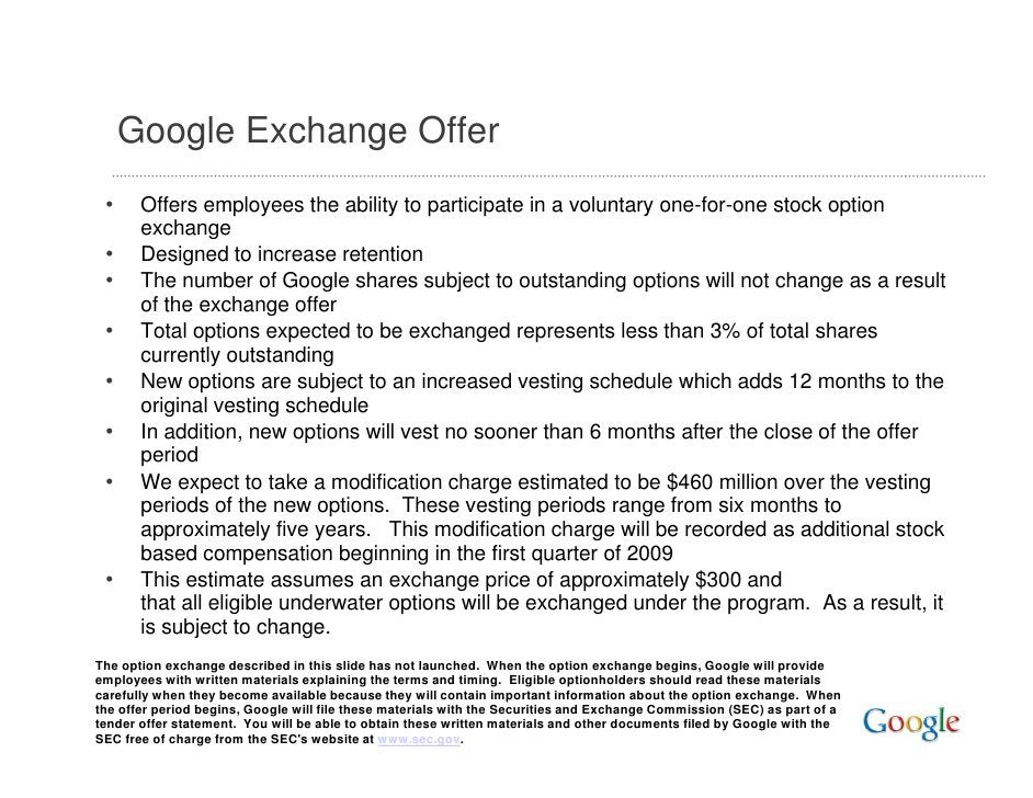 Google Exchange Offer         g         g  •     Offers employees the ability to participate in a voluntary one-for-one st...
