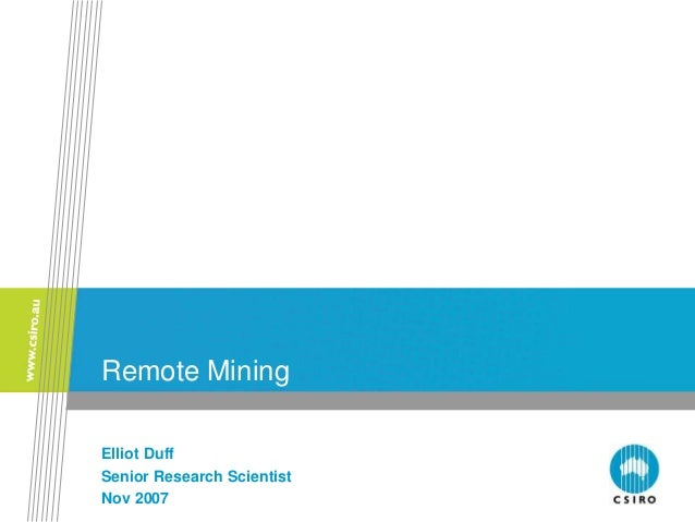 Remote Mining Elliot Duff Senior Research Scientist Nov 2007