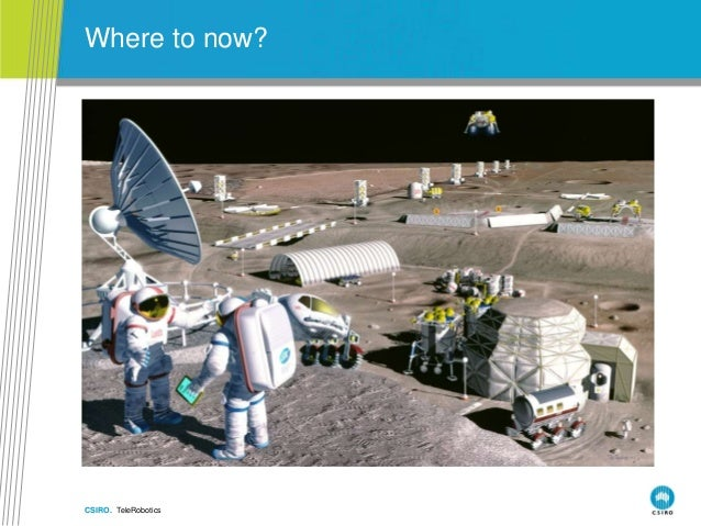 CSIRO. TeleRobotics Where to now?
