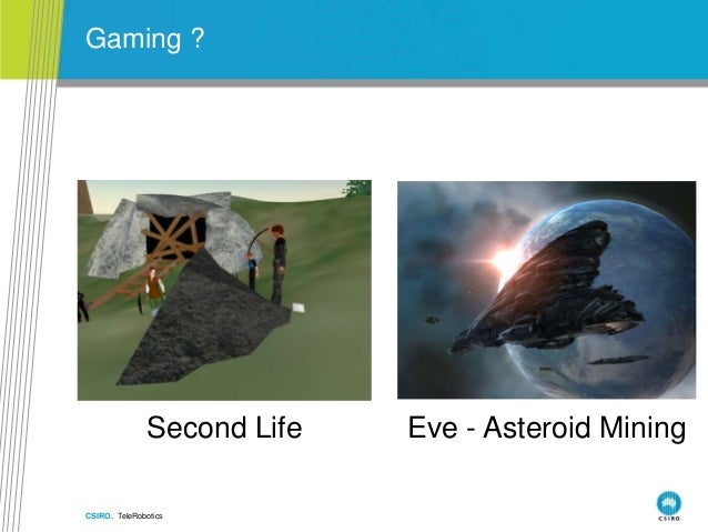 CSIRO. TeleRobotics Gaming ? Eve - Asteroid MiningSecond Life