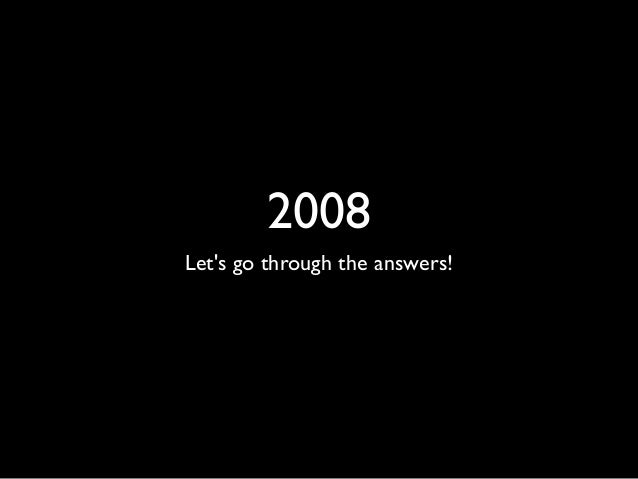 2008 Let's go through the answers!