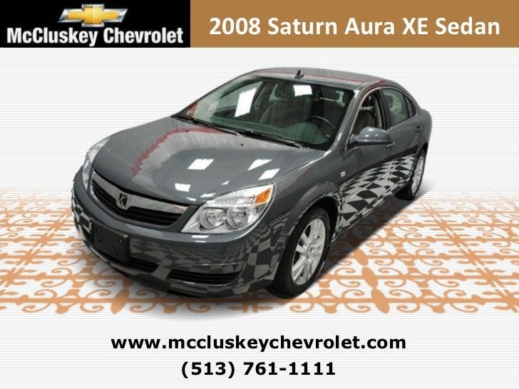 (513) 761-1111 www.mccluskeychevrolet.com 2008 Saturn Aura XE Sedan