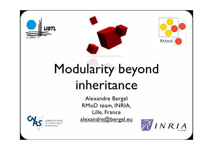 !quot;#$     Modularity beyond   inheritance       Alexandre Bergel      RMoD team, INRIA,          Lille, France     alex...