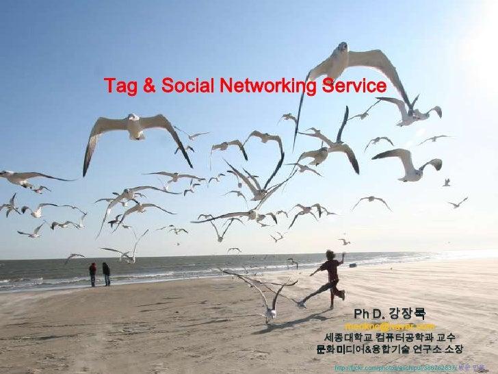 Tag & Social Networking Service<br />Ph D. 강장묵<br />mooknc@naver.com<br />세종대학교 컴퓨터공학과 교수<br />문화미디어&융합기술 연구소 소장<br />http...