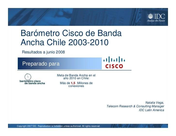 Barómetro Cisco de Banda    Ancha Chile 2003-2010      Resultados a junio 2008       Preparado para                       ...