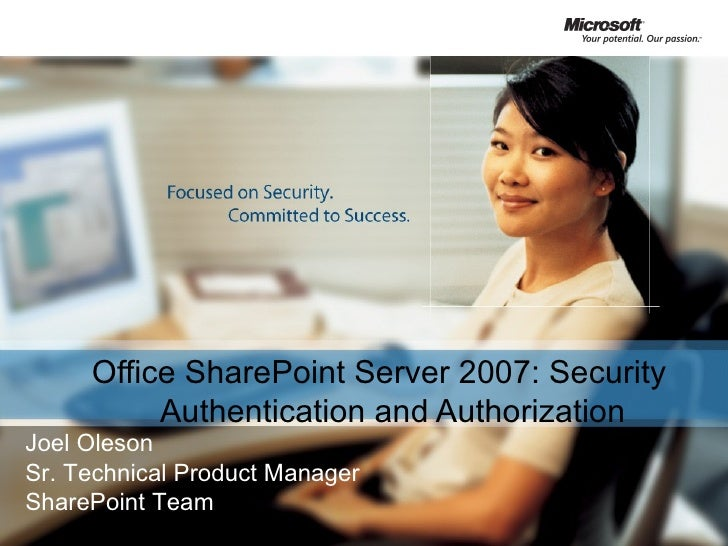 Office SharePoint Server 2007: Security Authentication and Authorization Joel Oleson Sr. Technical Product Manager SharePo...