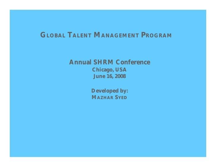 GLOBAL TALENT MANAGEMENT PROGRAM          Annual SHRM Conference              Chicago, USA              June 16, 2008     ...